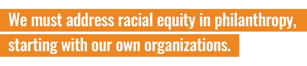 We must address racial equity in philanthropy, starting with our own organizations.